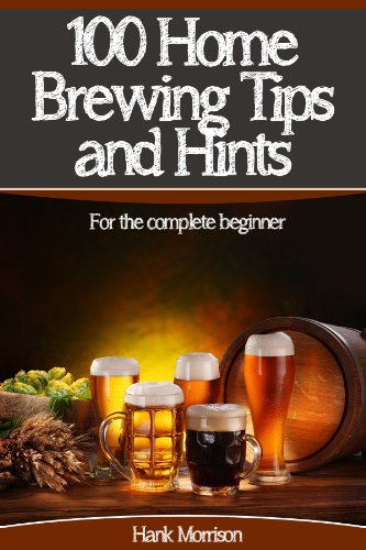 100 Home Brewing Tips & Hints for the Complete Beginner [Kindle Edition] FREE